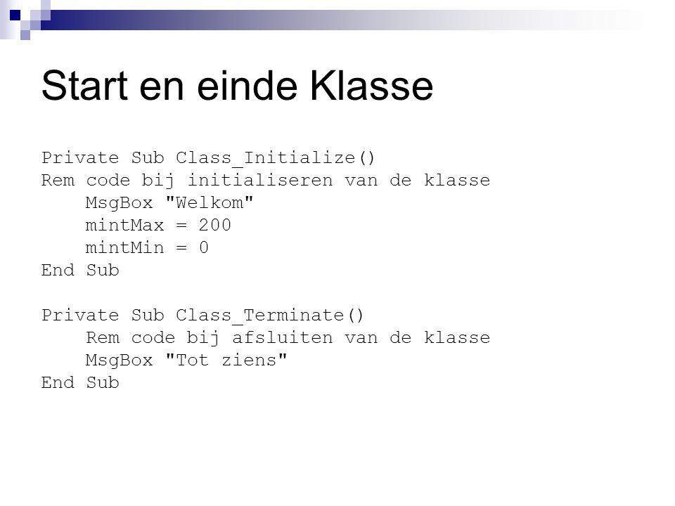 Start en einde Klasse Private Sub Class_Initialize() Rem code bij initialiseren van de klasse MsgBox