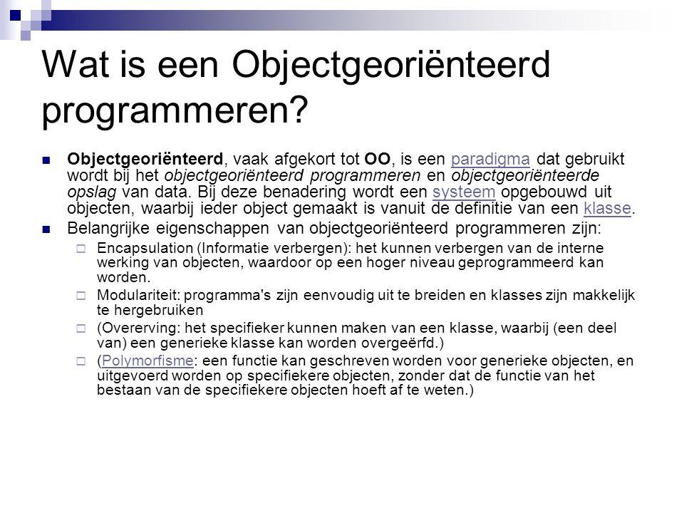 Wat is een Objectgeoriënteerd programmeren?  Objectgeoriënteerd, vaak afgekort tot OO, is een paradigma dat gebruikt wordt bij het objectgeoriënteerd