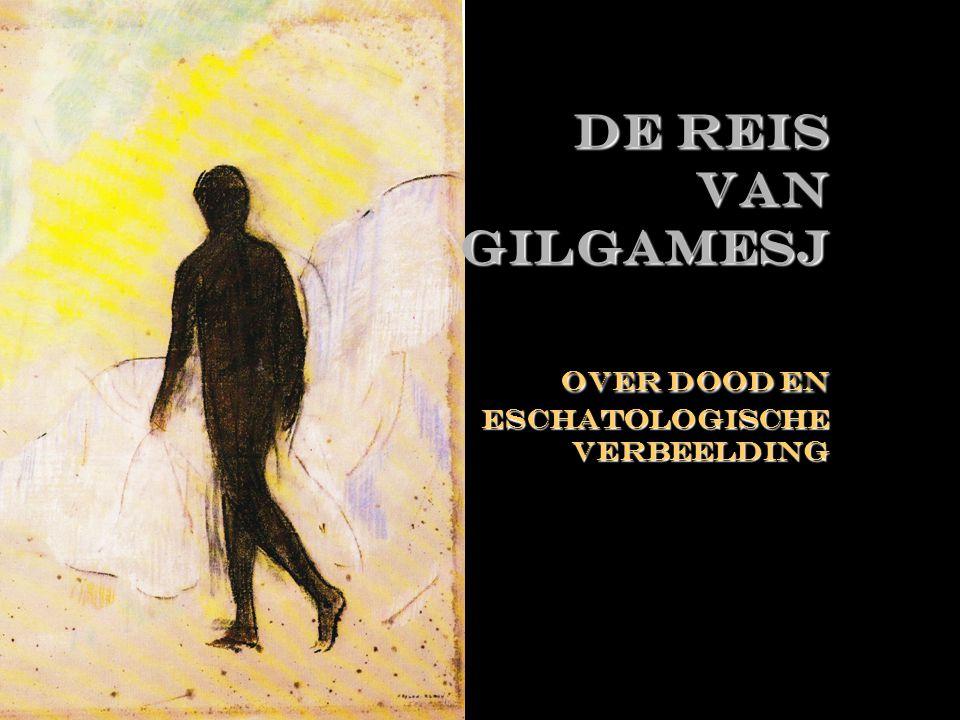  Over De reis van Gilgamesj Over dood en eschatologische verbeelding De reis van Gilgamesj Over dood en eschatologische verbeelding