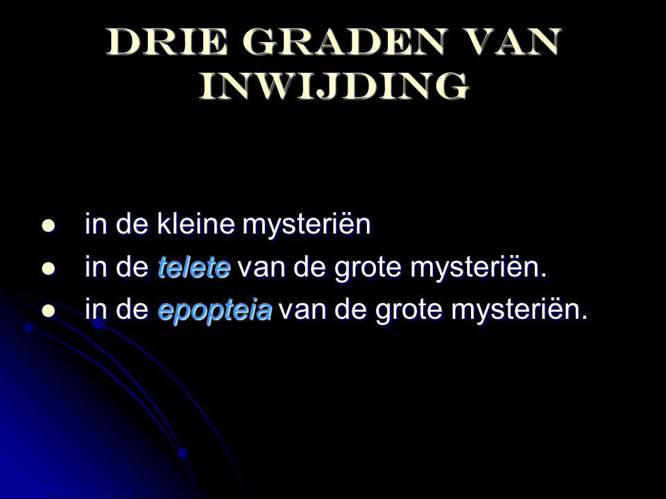 Drie graden van inwijding  in de kleine mysteriën  in de telete van de grote mysteriën.  in de epopteia van de grote mysteriën.