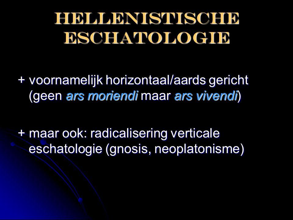 Hellenistische eschatologie + voornamelijk horizontaal/aards gericht (geen ars moriendi maar ars vivendi) + maar ook: radicalisering verticale eschato