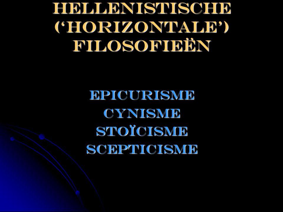 Hellenistische ('horizontale') filosofieën EpicurismeCynisme Stoïcisme Scepticisme
