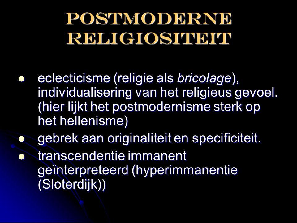 Postmoderne religiositeit  eclecticisme (religie als bricolage), individualisering van het religieus gevoel. (hier lijkt het postmodernisme sterk op