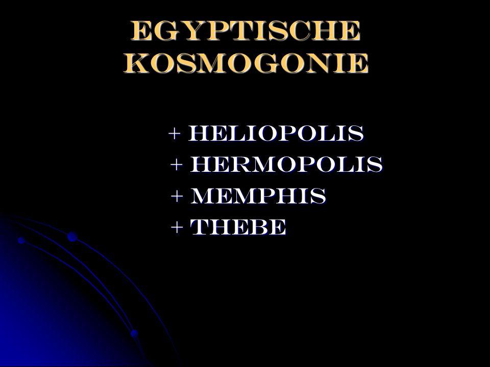 Egyptische kosmogonie + Heliopolis + Heliopolis + Hermopolis + Hermopolis + Memphis + Memphis + Thebe + Thebe