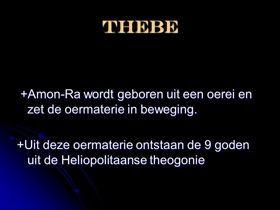 Thebe +Amon-Ra wordt geboren uit een oerei en zet de oermaterie in beweging. +Amon-Ra wordt geboren uit een oerei en zet de oermaterie in beweging. +U