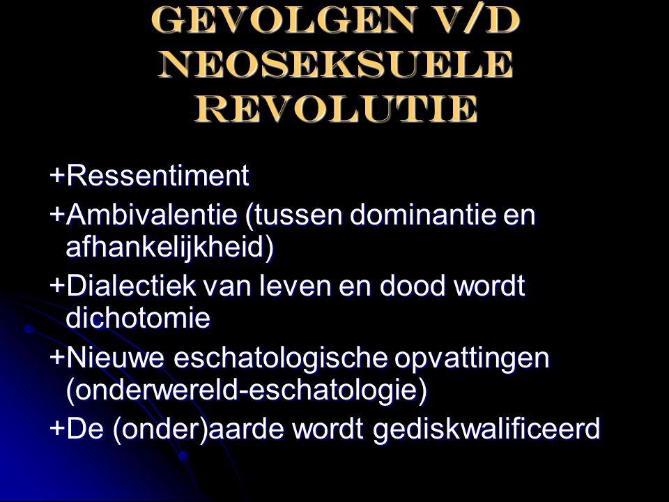Gevolgen v/d neoseksuele revolutie +Ressentiment +Ressentiment +Ambivalentie (tussen dominantie en afhankelijkheid) +Ambivalentie (tussen dominantie e