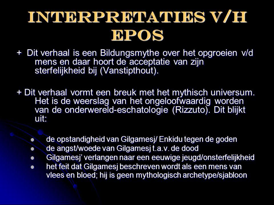 Interpretaties V/H epos + Dit verhaal is een Bildungsmythe over het opgroeien v/d mens en daar hoort de acceptatie van zijn sterfelijkheid bij (Vansti