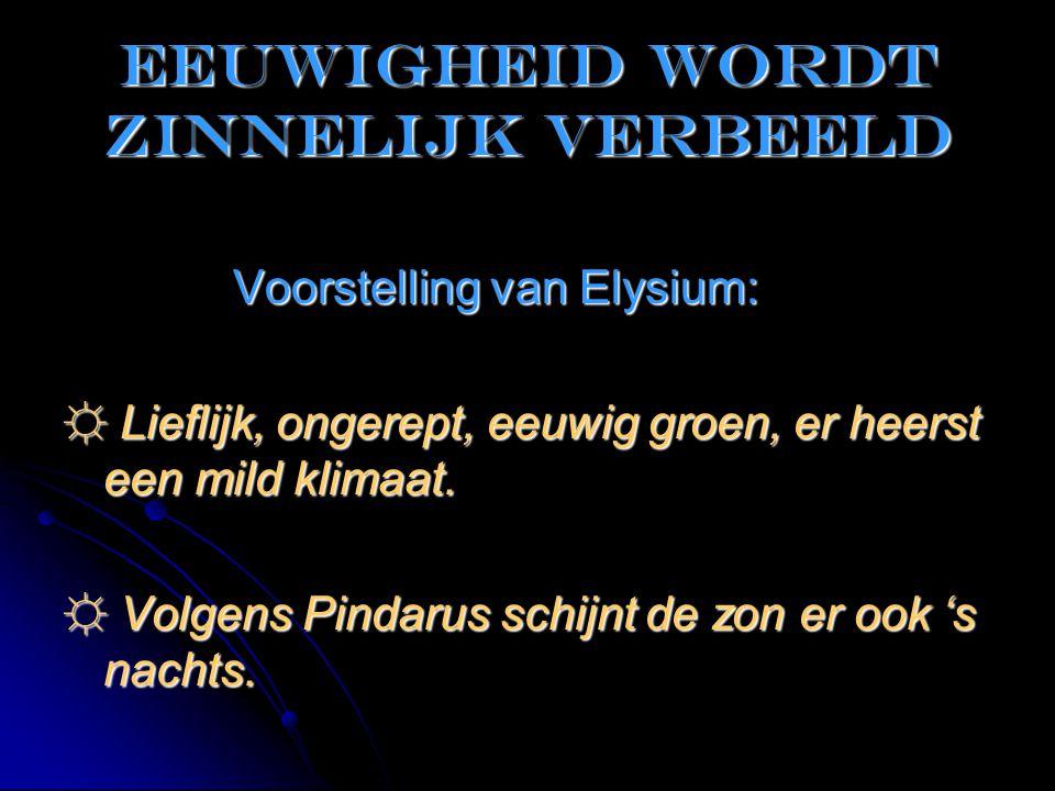 Eeuwigheid wordt zinnelijk verbeeld Voorstelling van Elysium: Voorstelling van Elysium: ☼ Lieflijk, ongerept, eeuwig groen, er heerst een mild klimaat