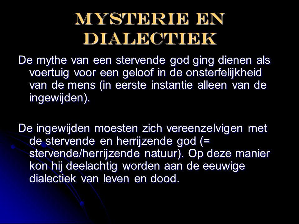Mysterie en dialectiek De mythe van een stervende god ging dienen als voertuig voor een geloof in de onsterfelijkheid van de mens (in eerste instantie