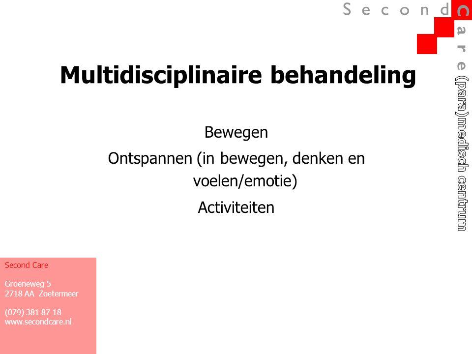 Multidisciplinaire behandeling Bewegen Ontspannen (in bewegen, denken en voelen/emotie) Activiteiten Second Care Groeneweg 5 2718 AA Zoetermeer (079)