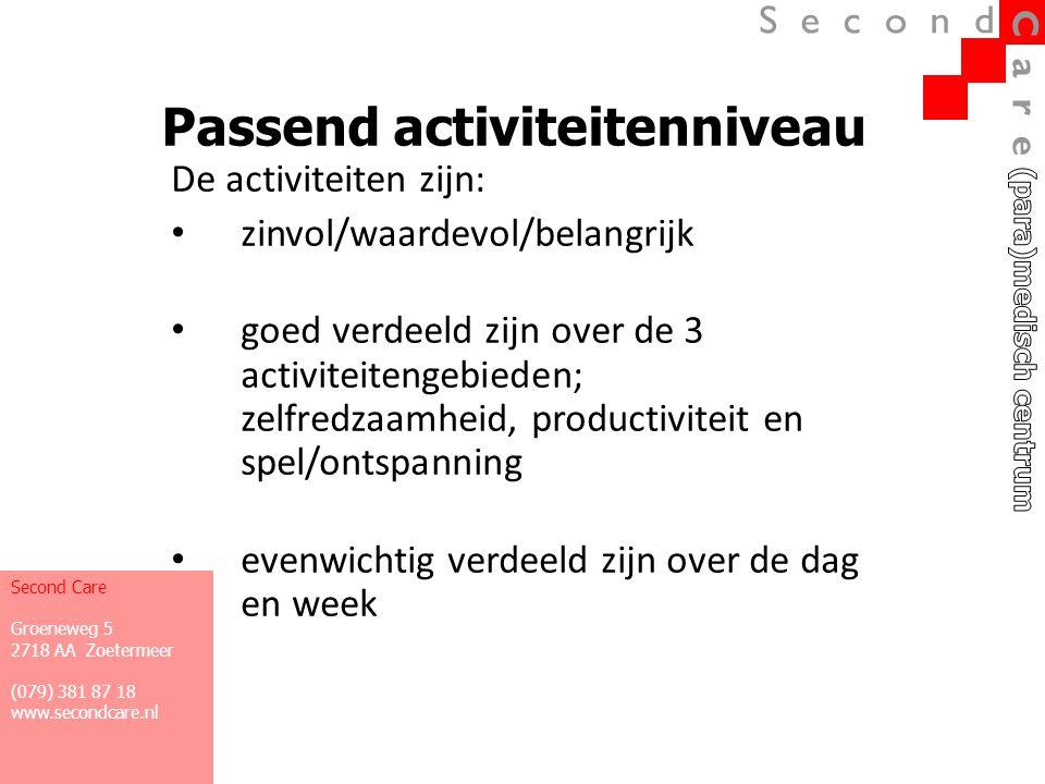 Passend activiteitenniveau De activiteiten zijn: • zinvol/waardevol/belangrijk • goed verdeeld zijn over de 3 activiteitengebieden; zelfredzaamheid, p