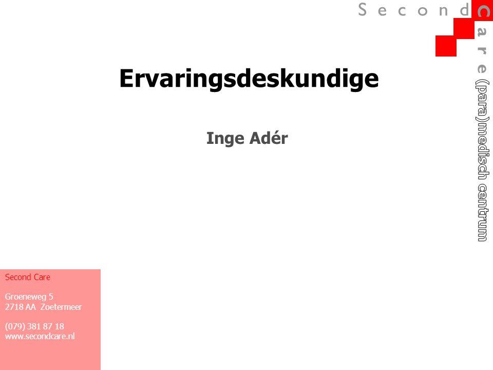 Ervaringsdeskundige Inge Adér Second Care Groeneweg 5 2718 AA Zoetermeer (079) 381 87 18 www.secondcare.nl