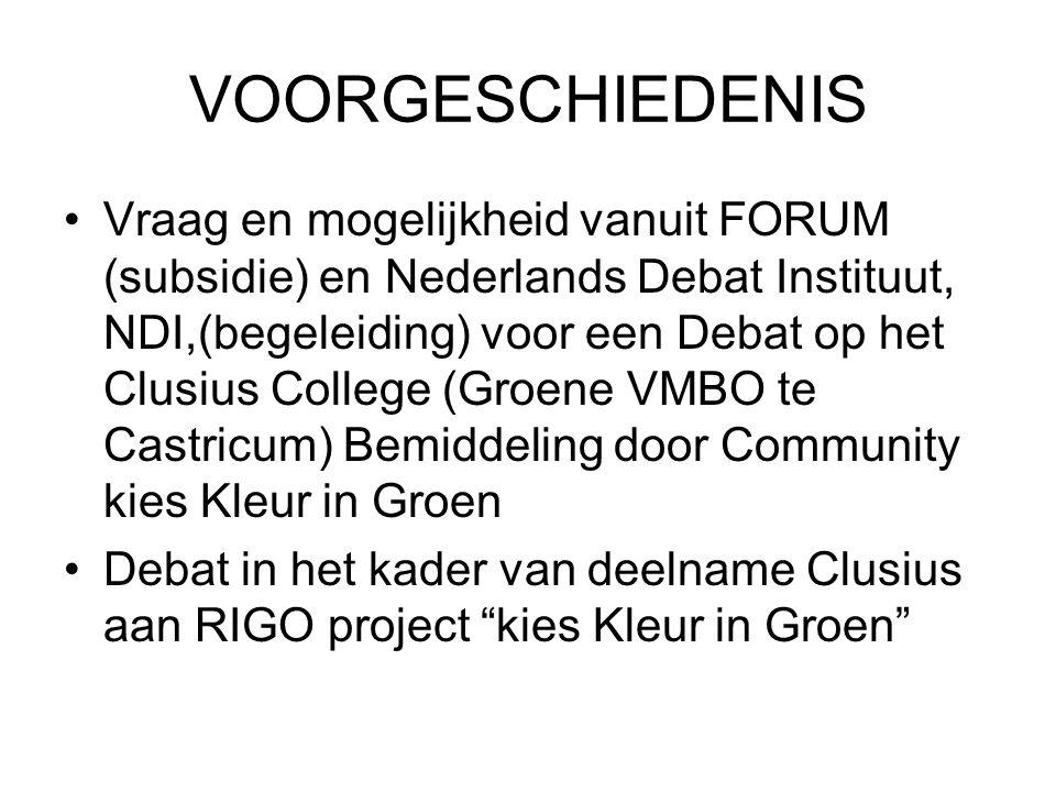 VOORGESCHIEDENIS •Vraag en mogelijkheid vanuit FORUM (subsidie) en Nederlands Debat Instituut, NDI,(begeleiding) voor een Debat op het Clusius College