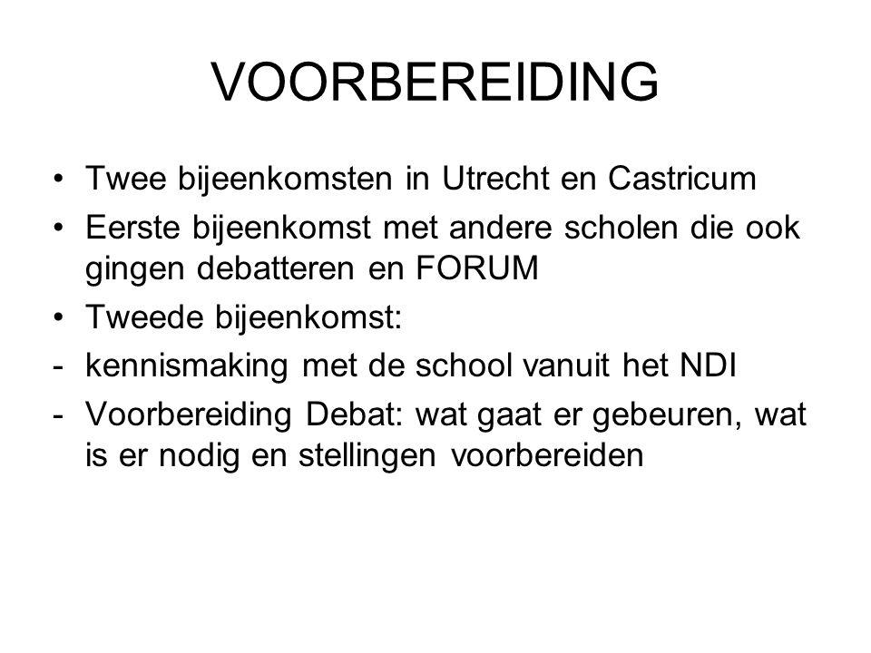 VOORBEREIDING •Twee bijeenkomsten in Utrecht en Castricum •Eerste bijeenkomst met andere scholen die ook gingen debatteren en FORUM •Tweede bijeenkoms