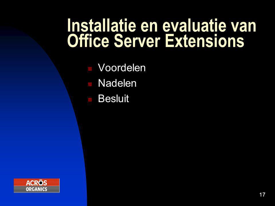 17 Installatie en evaluatie van Office Server Extensions  Voordelen  Nadelen  Besluit