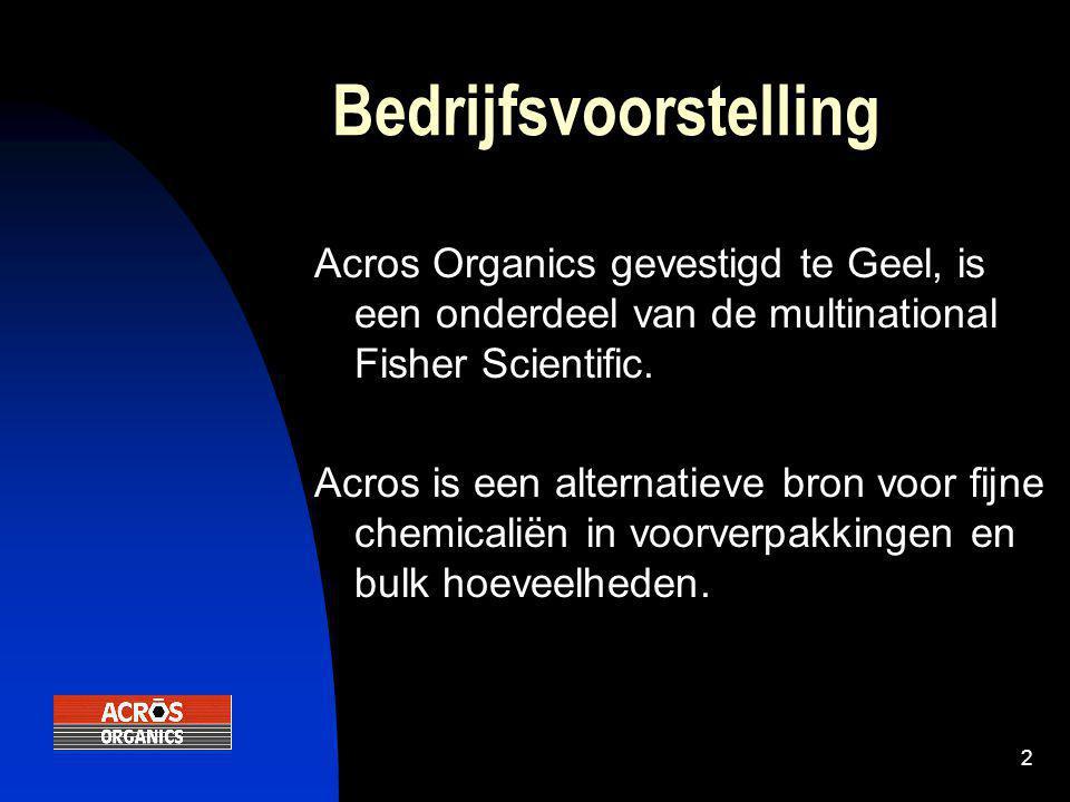 2 Bedrijfsvoorstelling Acros Organics gevestigd te Geel, is een onderdeel van de multinational Fisher Scientific. Acros is een alternatieve bron voor