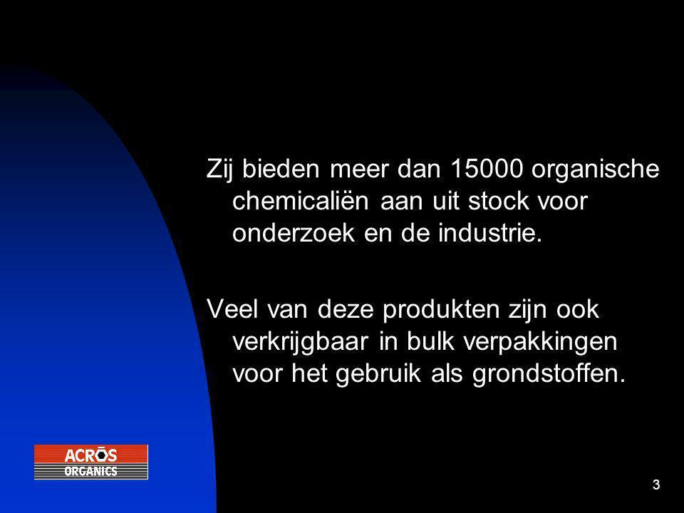 3 Zij bieden meer dan 15000 organische chemicaliën aan uit stock voor onderzoek en de industrie. Veel van deze produkten zijn ook verkrijgbaar in bulk