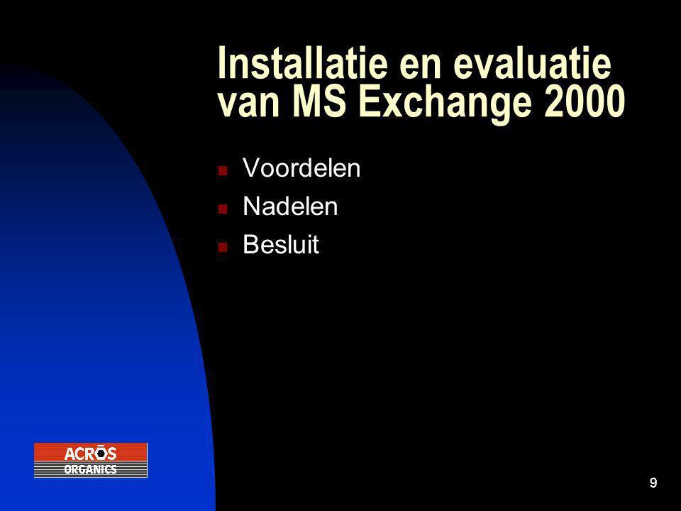 10 Voordelen  Eenvoudig als men gebruik maakt van MS Exchange mail  In de public folders kan men gebruik maken van office bestanden  E-mail lezen via internet browser, public folders zijn wereldwijd beschikbaar