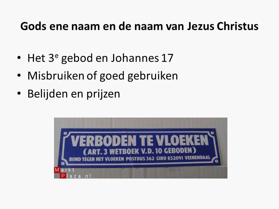 Gods ene naam en de naam van Jezus Christus • Het 3 e gebod en Johannes 17 • Misbruiken of goed gebruiken • Belijden en prijzen