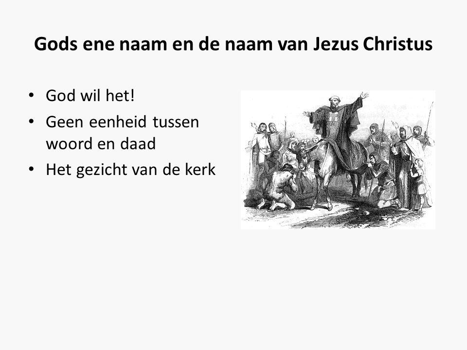 Gods ene naam en de naam van Jezus Christus • God wil het! • Geen eenheid tussen woord en daad • Het gezicht van de kerk