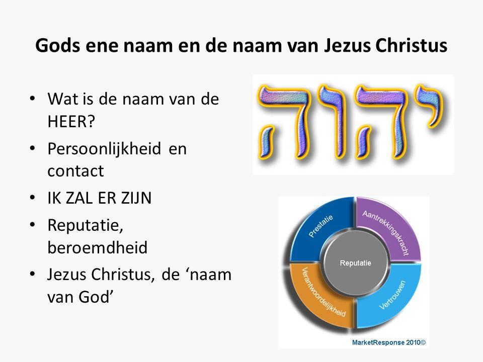 Gods ene naam en de naam van Jezus Christus • Wat is de naam van de HEER? • Persoonlijkheid en contact • IK ZAL ER ZIJN • Reputatie, beroemdheid • Jez