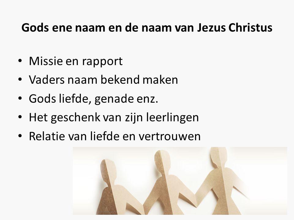Gods ene naam en de naam van Jezus Christus • Missie en rapport • Vaders naam bekend maken • Gods liefde, genade enz. • Het geschenk van zijn leerling