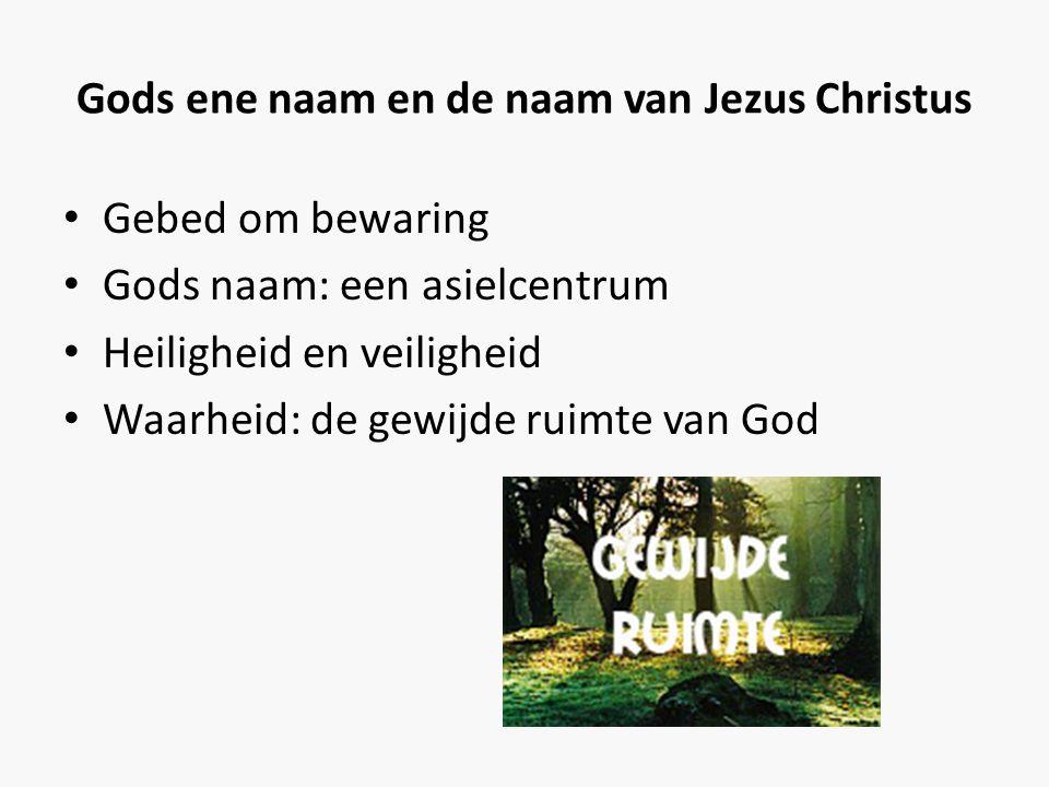 Gods ene naam en de naam van Jezus Christus • Gebed om bewaring • Gods naam: een asielcentrum • Heiligheid en veiligheid • Waarheid: de gewijde ruimte