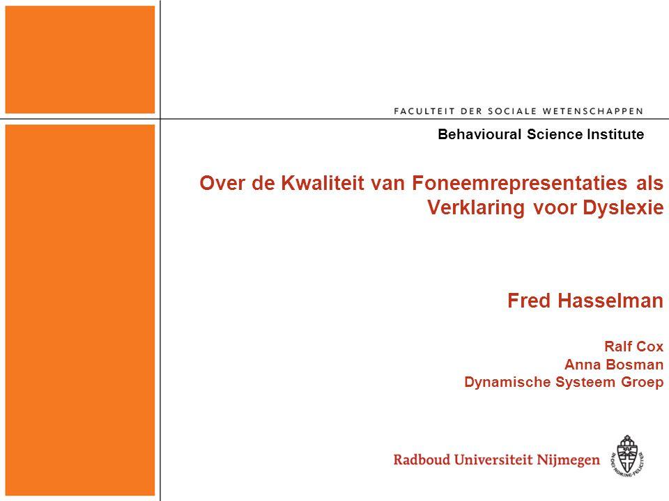 Over de Kwaliteit van Foneemrepresentaties als Verklaring voor Dyslexie Fred Hasselman Ralf Cox Anna Bosman Dynamische Systeem Groep Behavioural Science Institute