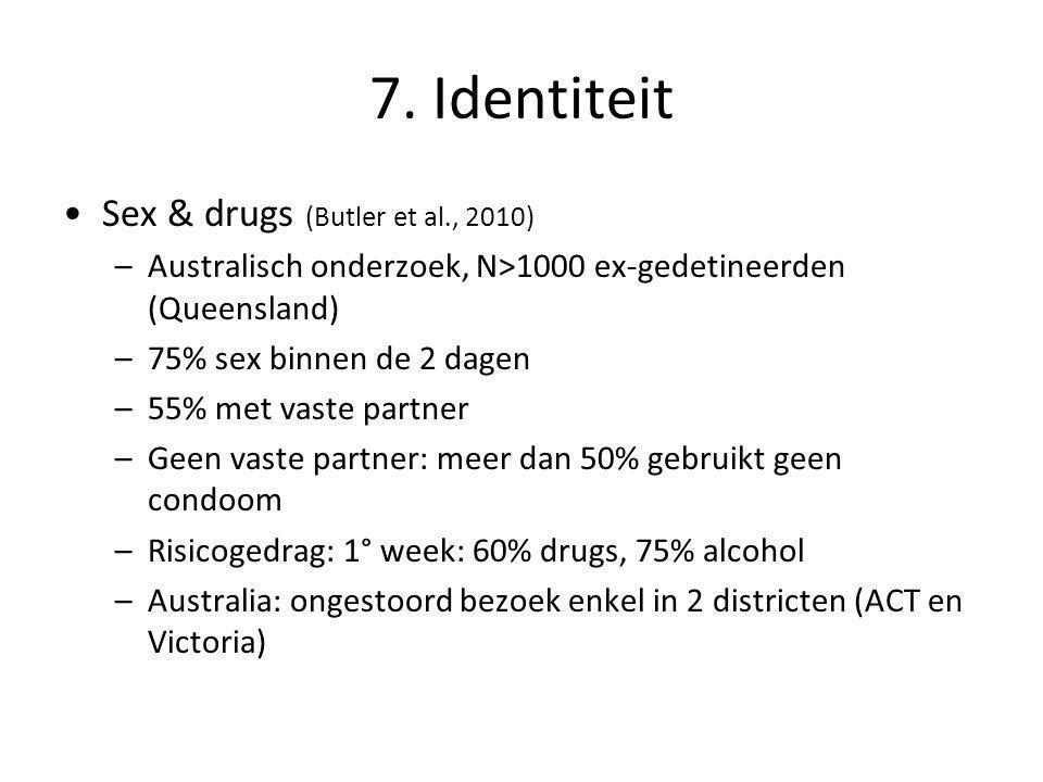 7. Identiteit •Sex & drugs (Butler et al., 2010) –Australisch onderzoek, N>1000 ex-gedetineerden (Queensland) –75% sex binnen de 2 dagen –55% met vast