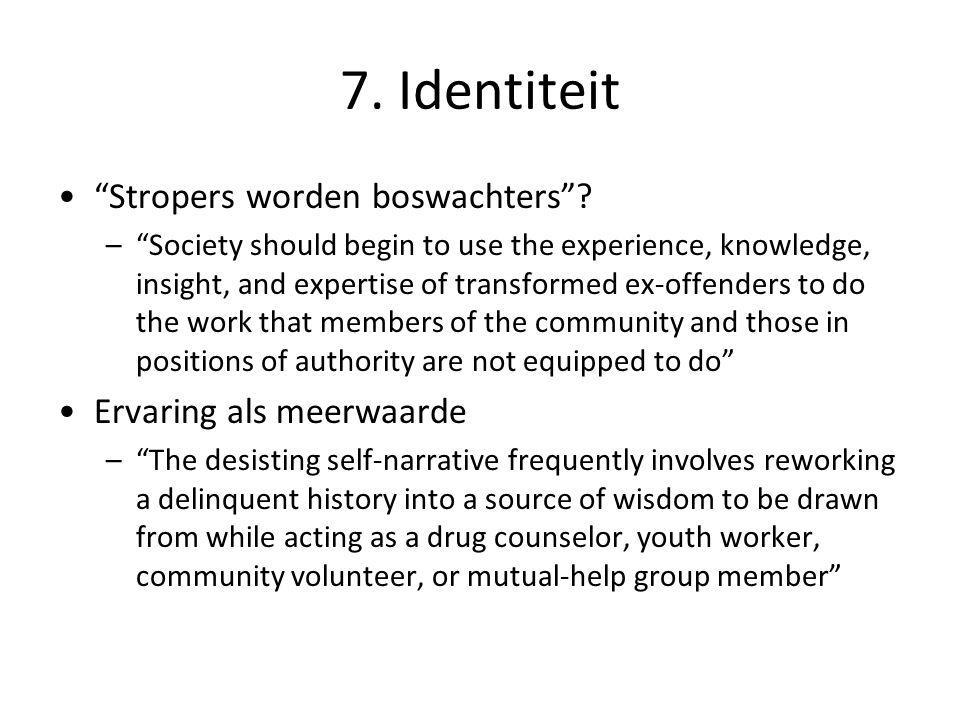 "7. Identiteit •""Stropers worden boswachters""? –""Society should begin to use the experience, knowledge, insight, and expertise of transformed ex-offend"