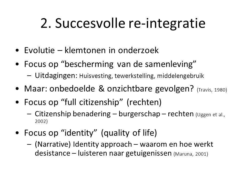 """2. Succesvolle re-integratie •Evolutie – klemtonen in onderzoek •Focus op """"bescherming van de samenleving"""" –Uitdagingen: Huisvesting, tewerkstelling,"""