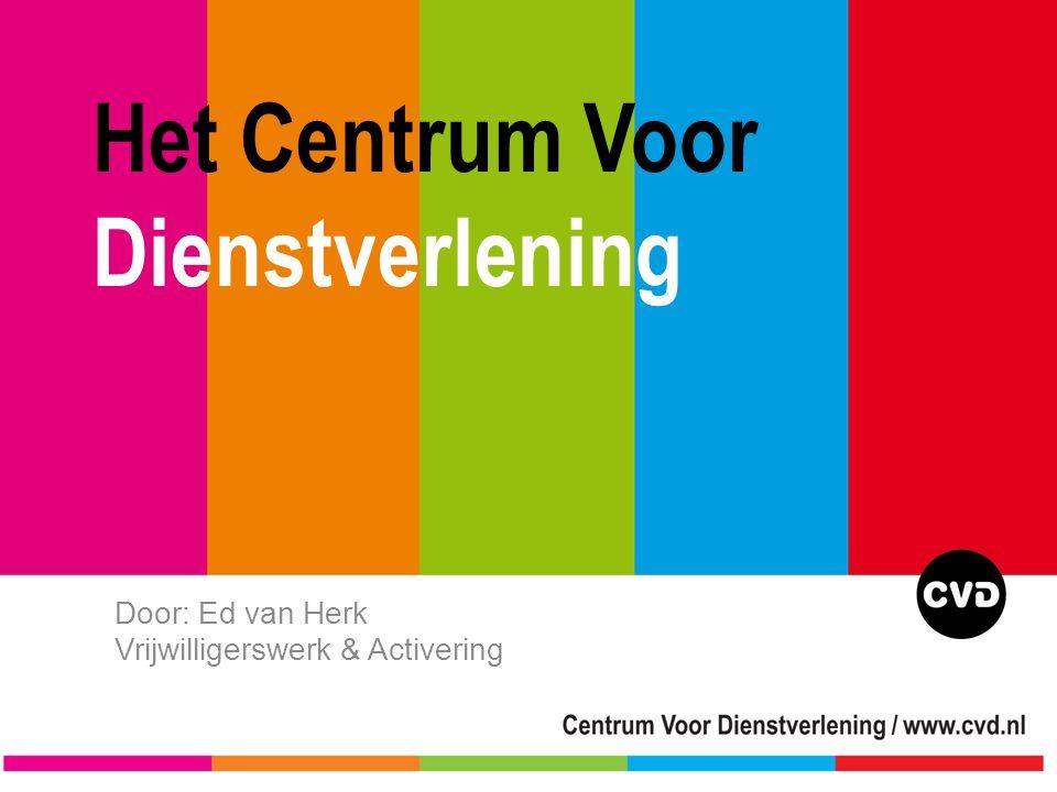 Het Centrum Voor Dienstverlening Door: Ed van Herk Vrijwilligerswerk & Activering