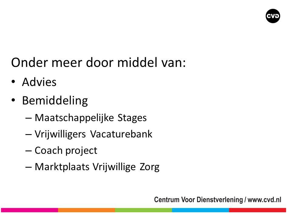 Onder meer door middel van: • Advies • Bemiddeling – Maatschappelijke Stages – Vrijwilligers Vacaturebank – Coach project – Marktplaats Vrijwillige Zorg