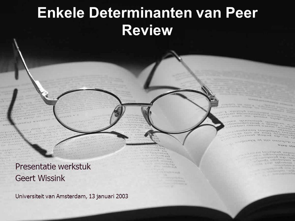 Enkele Determinanten van Peer Review Presentatie werkstuk Geert Wissink Universiteit van Amsterdam, 13 januari 2003