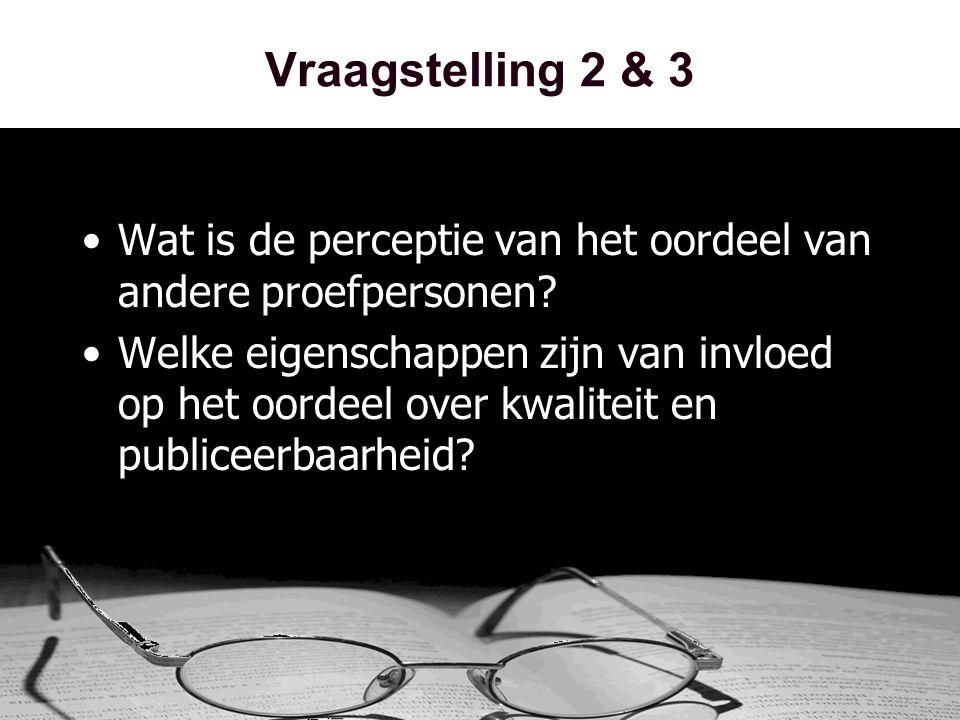 Vraagstelling 2 & 3 •Wat is de perceptie van het oordeel van andere proefpersonen.