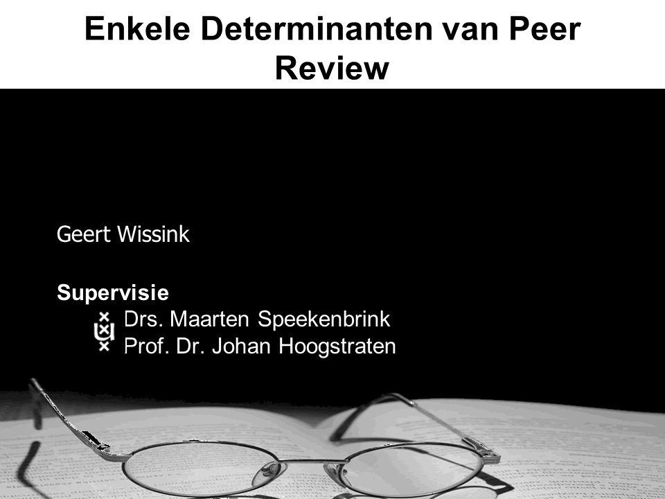 Enkele Determinanten van Peer Review Geert Wissink Supervisie Drs.