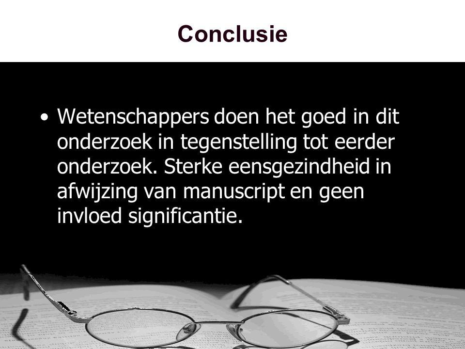 Conclusie •Wetenschappers doen het goed in dit onderzoek in tegenstelling tot eerder onderzoek.
