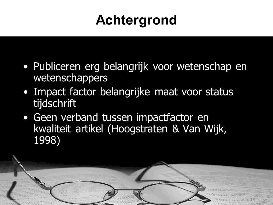 Achtergrond •Publiceren erg belangrijk voor wetenschap en wetenschappers •Impact factor belangrijke maat voor status tijdschrift •Geen verband tussen impactfactor en kwaliteit artikel (Hoogstraten & Van Wijk, 1998)