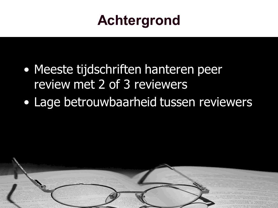 Achtergrond •Meeste tijdschriften hanteren peer review met 2 of 3 reviewers •Lage betrouwbaarheid tussen reviewers