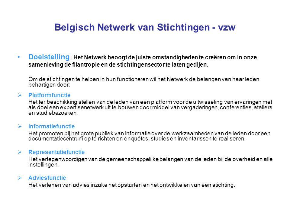 Belgisch Netwerk van Stichtingen - vzw •Doelstelling : Het Netwerk beoogt de juiste omstandigheden te creëren om in onze samenleving de filantropie en
