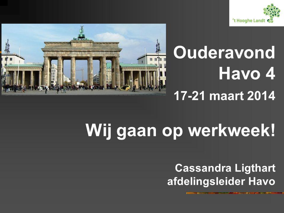 Ouderavond Havo 4 17-21 maart 2014 Wij gaan op werkweek! Cassandra Ligthart afdelingsleider Havo