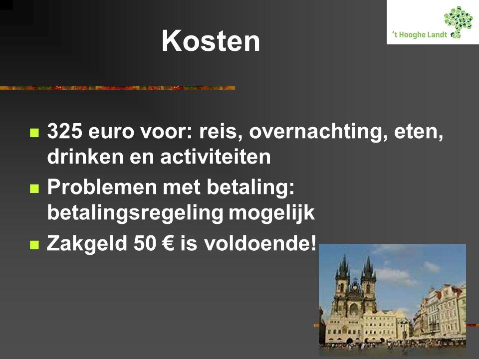 Kosten  325 euro voor: reis, overnachting, eten, drinken en activiteiten  Problemen met betaling: betalingsregeling mogelijk  Zakgeld 50 € is voldoende!