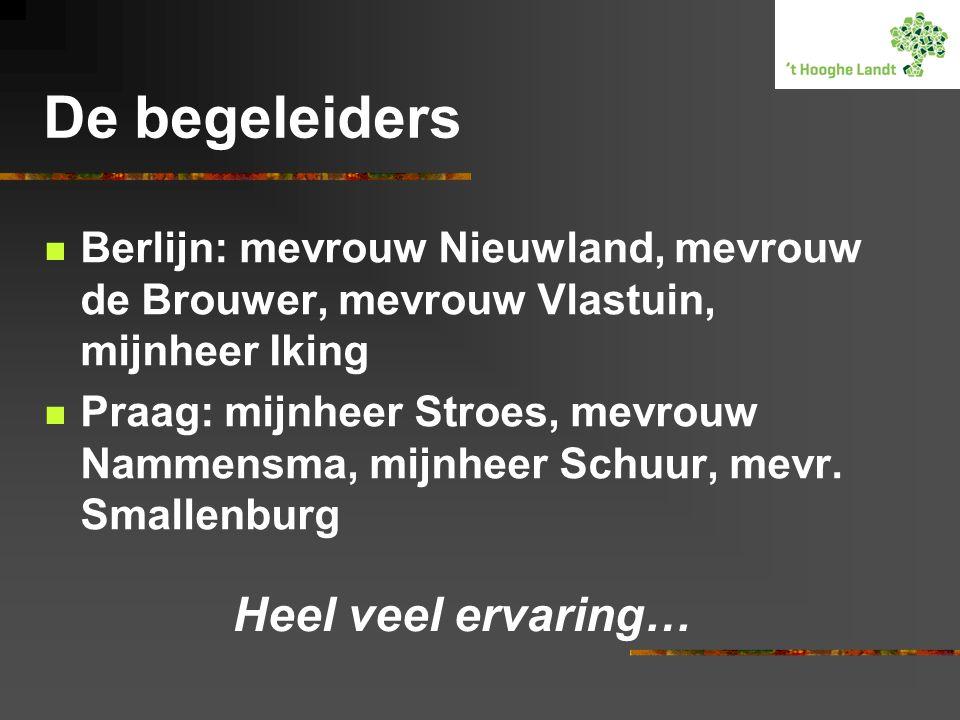 De begeleiders  Berlijn: mevrouw Nieuwland, mevrouw de Brouwer, mevrouw Vlastuin, mijnheer Iking  Praag: mijnheer Stroes, mevrouw Nammensma, mijnheer Schuur, mevr.