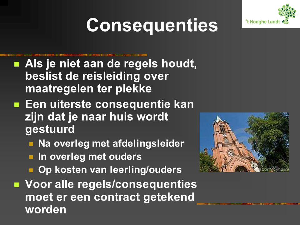Consequenties  Als je niet aan de regels houdt, beslist de reisleiding over maatregelen ter plekke  Een uiterste consequentie kan zijn dat je naar h