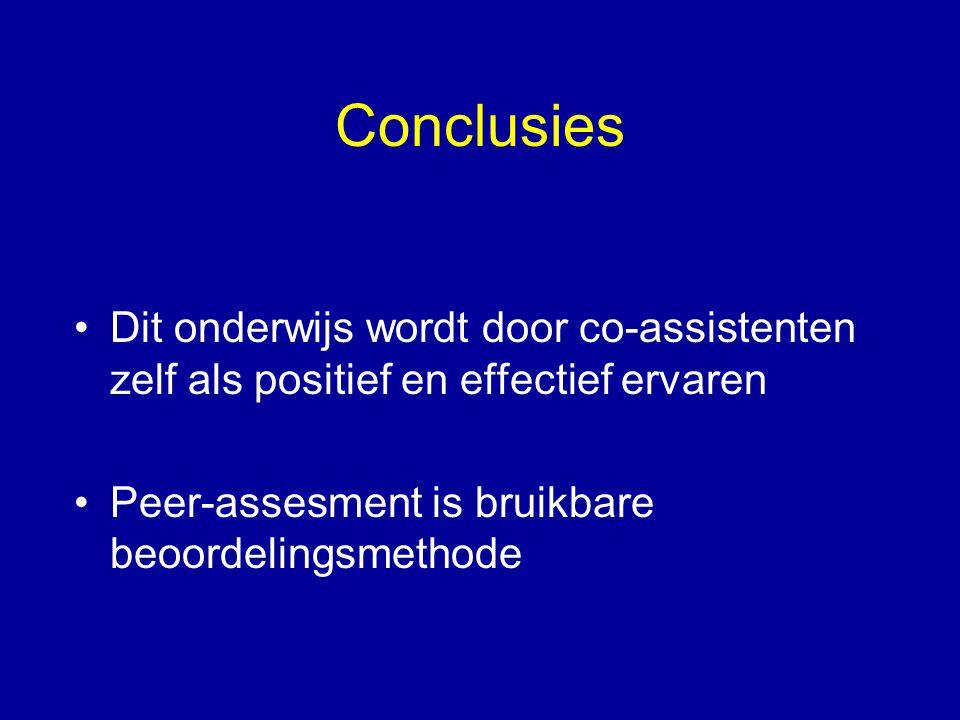Conclusies •Dit onderwijs wordt door co-assistenten zelf als positief en effectief ervaren •Peer-assesment is bruikbare beoordelingsmethode