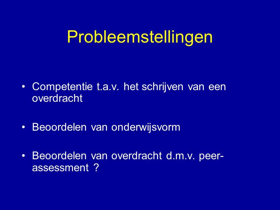 Probleemstellingen •Competentie t.a.v. het schrijven van een overdracht •Beoordelen van onderwijsvorm •Beoordelen van overdracht d.m.v. peer- assessme