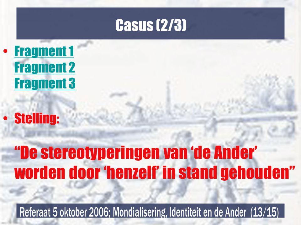 Casus (2/3) •Fragment 1 Fragment 2 Fragment 3Fragment 1 Fragment 2 Fragment 3 •Stelling: De stereotyperingen van 'de Ander' worden door 'henzelf' in stand gehouden