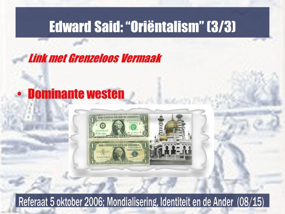 Edward Said: Oriëntalism (3/3) Link met Grenzeloos Vermaak •Dominante westen