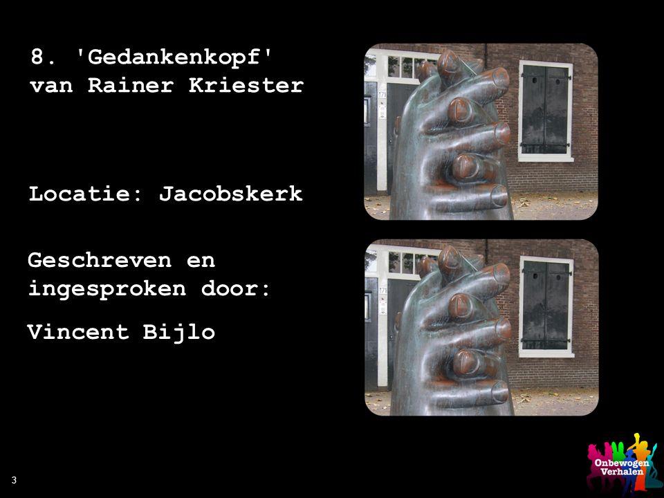 3 8. 'Gedankenkopf' van Rainer Kriester Locatie: Jacobskerk Geschreven en ingesproken door: Vincent Bijlo