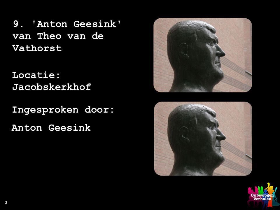 3 9. 'Anton Geesink' van Theo van de Vathorst Locatie: Jacobskerkhof Ingesproken door: Anton Geesink